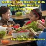 Getting Kids Healthy With Interactive Healthy Eating Tips