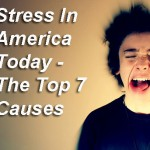 Stress In America Today – The Top 7 Causes