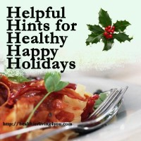 Helpful Hints for Healthy Happy Holidays