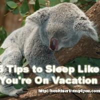 5 Tips to Sleep Like You're On Vacation