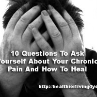 10 Questions To Ask Yourself About Your Chronic Pain And How To Heal